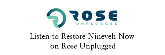 Restore Nineveh Now on Rose Unplugged